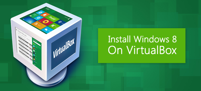 Install-Windows-8-On-VirtualBox